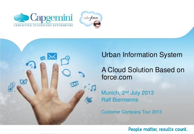 Urban Information System A Cloud Solution Based on force.com Munich, 2nd July 2013 Ralf Biermanns Customer Company Tour 20...