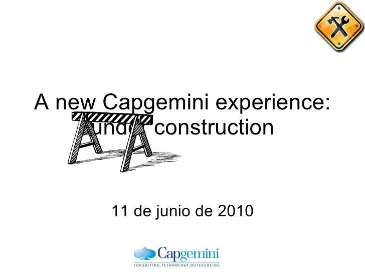 A new Capgemini experience: under construction 11 de junio de 2010