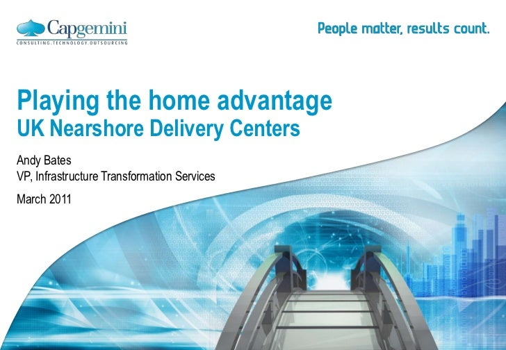 Playing the home advantageUK Nearshore Delivery CentersAndy BatesVP, Infrastructure Transformation ServicesMarch 2011