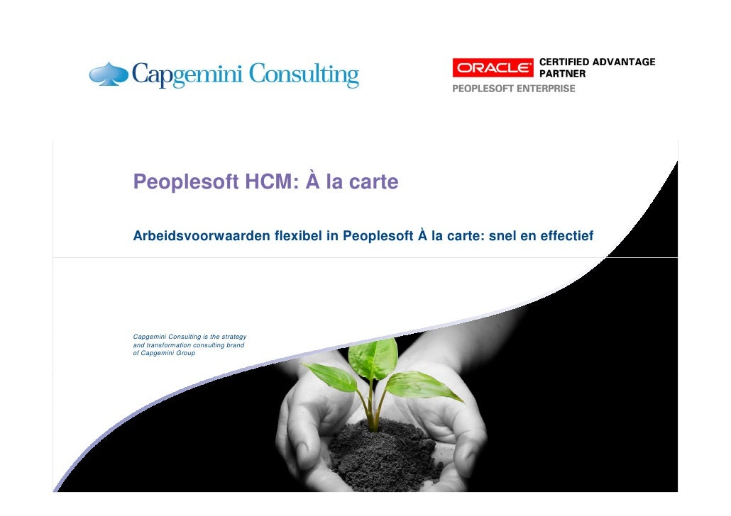 Peoplesoft HCM: À la carte  Arbeidsvoorwaarden flexibel in Peoplesoft À la carte: snel en effectief     Capgemini Consulti...