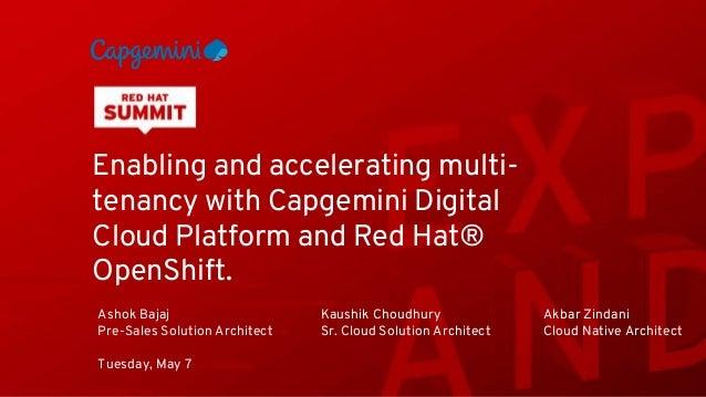 Enabling and accelerating multi- tenancy with Capgemini Digital Cloud Platform and Red Hat® OpenShift. Ashok Bajaj Pre-Sal...