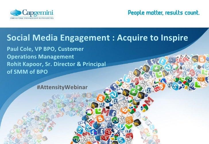 Social Media Engagement : Acquire to InspirePaul Cole, VP BPO, CustomerOperations ManagementRohit Kapoor, Sr. Director & P...
