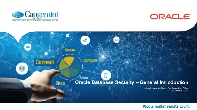 Oracle Database Security – General Introduction Johan Louwers -- Global Oracle Architect Office Technology Vision