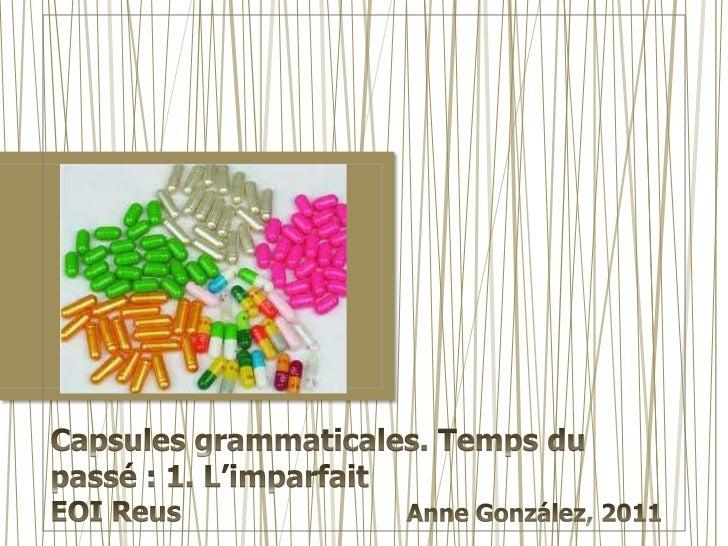 Capsules grammaticales. Temps du passé : 1. L'imparfaitEOI Reus                           Anne González, 2011<br />