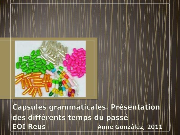 Capsules grammaticales. Présentation des différents temps du passé EOI Reus                        Anne González, 2011<br />