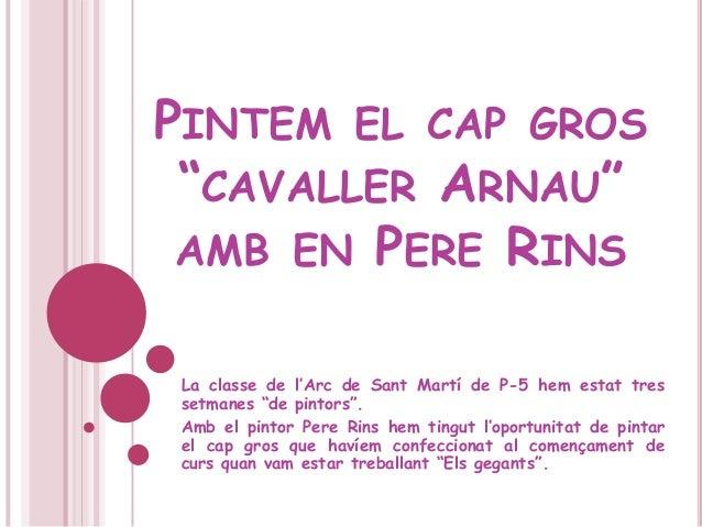"""PINTEM EL CAP GROS""""CAVALLER ARNAU""""AMB EN PERE RINSLa classe de l'Arc de Sant Martí de P-5 hem estat tressetmanes """"de pinto..."""