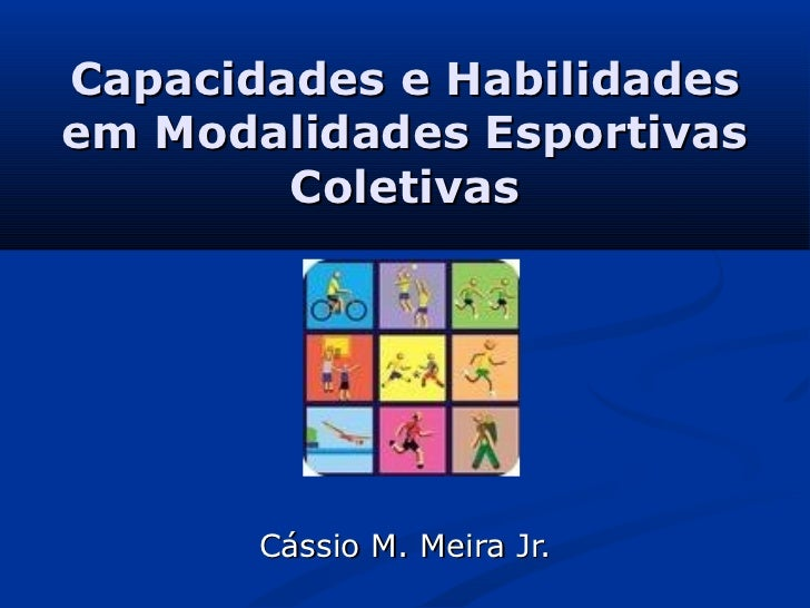 Capacidades e Habilidadesem Modalidades Esportivas        Coletivas       Cássio M. Meira Jr.