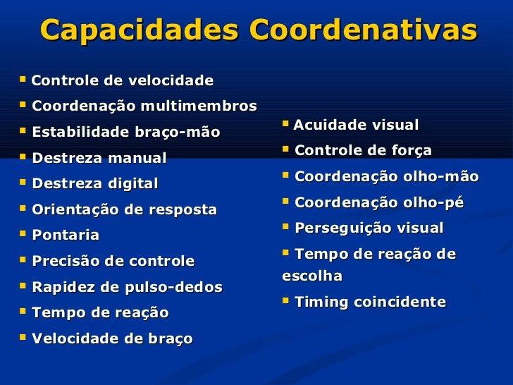 Capacidades Coordenativas   Controle de velocidade   Coordenação multimembros                                  Acuidade...