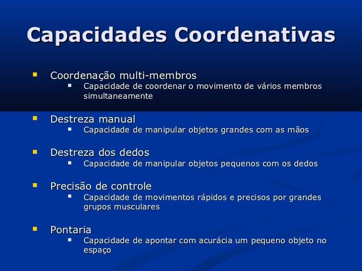 Capacidades Coordenativas   Coordenação multi-membros          Capacidade de coordenar o movimento de vários membros    ...