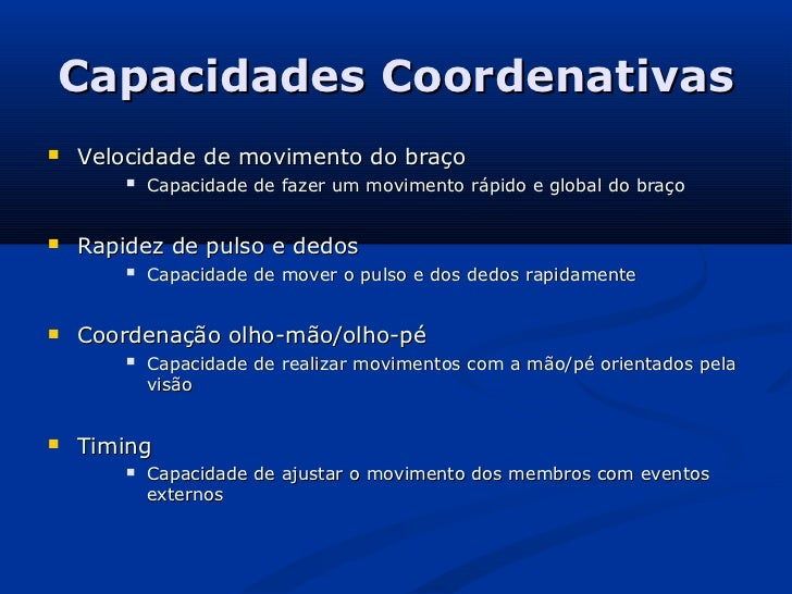 Capacidades Coordenativas   Velocidade de movimento do braço           Capacidade de fazer um movimento rápido e global ...