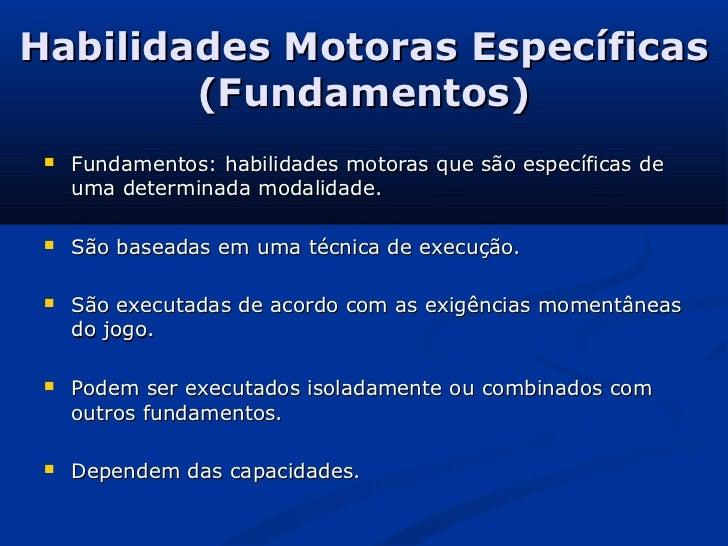 Habilidades Motoras Específicas        (Fundamentos)    Fundamentos: habilidades motoras que são específicas de     uma d...