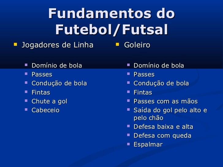 Fundamentos do             Futebol/Futsal   Jogadores de Linha        Goleiro       Domínio de bola           Domínio ...