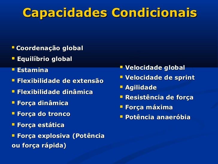 Capacidades Condicionais   Coordenação global   Equilíbrio global   Estamina                                   Velocid...