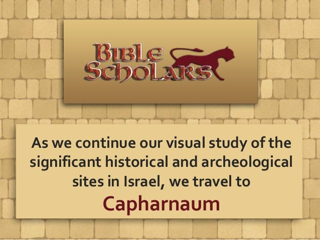 As we continue our visual study of the significant historical and archeological sites in Israel, we travel to Capharnaum