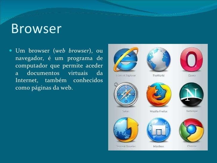 Browser <ul><li>Um browser ( web browser ), ou navegador, é um programa de computador que permite aceder a documentos virt...