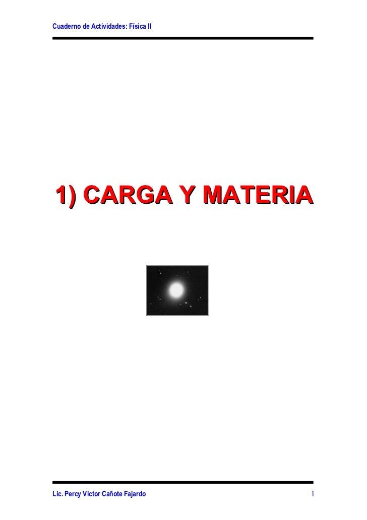 Cuaderno de Actividades: Física II1) CARGA Y MATERIALic. Percy Víctor Cañote Fajardo     1