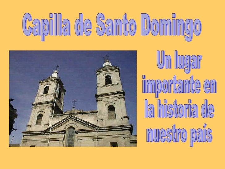 Capilla de Santo Domingo Un lugar importante en  la historia de  nuestro país