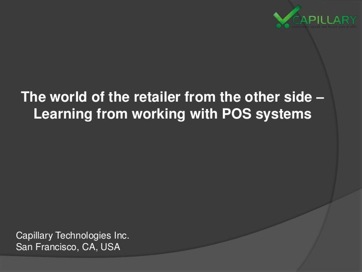 The world of the retailer from the other side –  Learning from working with POS systemsCapillary Technologies Inc.San Fran...