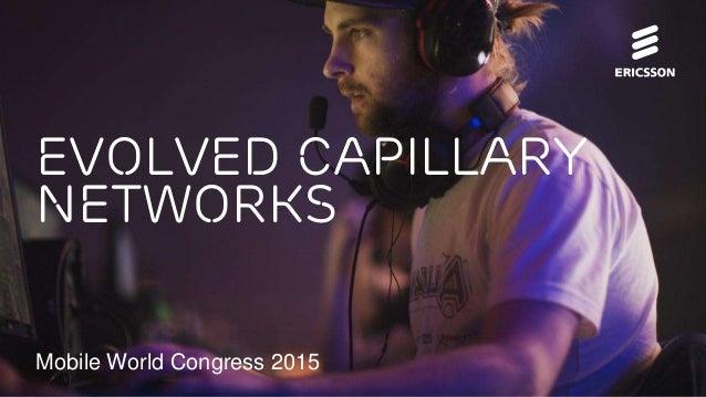 Evolved Capillary Networks Mobile World Congress 2015