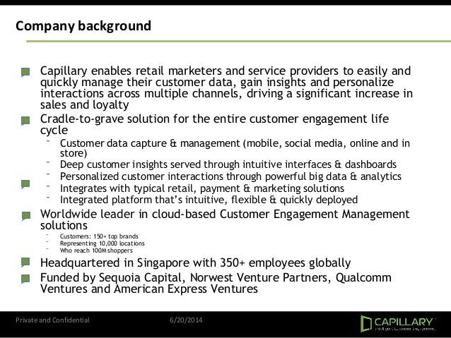 Company background • Capillary enables retail marketers and service providers to easily and quickly manage their customer ...