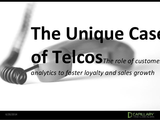 The Unique Case of TelcosThe role of customer analytics to foster loyalty and sales growth 6/20/2014