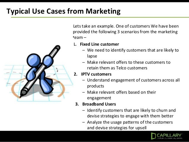 Typical Use Cases from Marketing Lets take an example. One of customers We have been provided the following 3 scenarios fr...