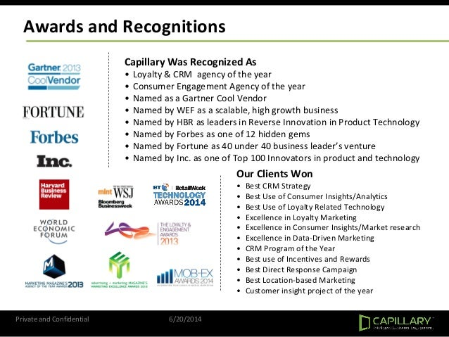 Awards and Recognitions Capillary Was Recognized As • Loyalty & CRM agency of the year • Consumer Engagement Agency of the...