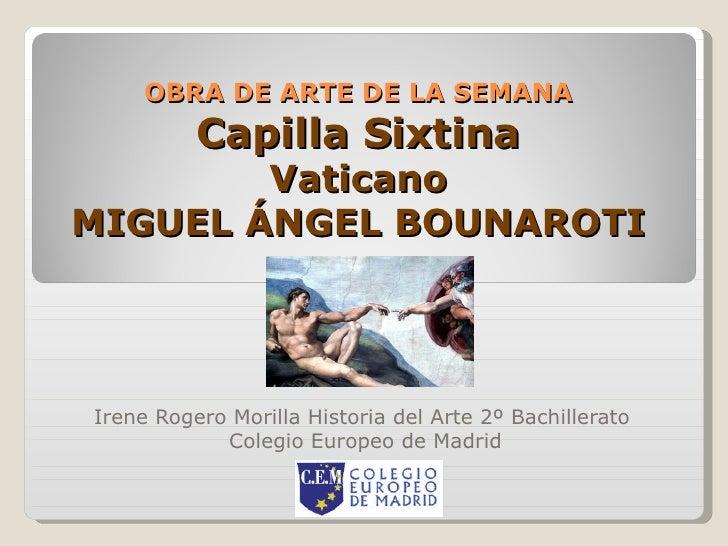 OBRA DE ARTE DE LA SEMANA Capilla Sixtina Vaticano MIGUEL ÁNGEL BOUNAROTI Irene Rogero Morilla Historia del Arte 2º Bachil...