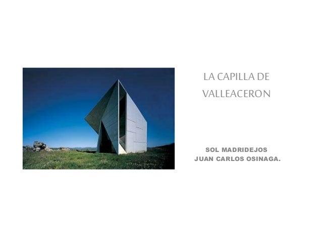 LA CAPILLA DE VALLEACERON SOL MADRIDEJOS JUAN CARLOS OSINAGA.