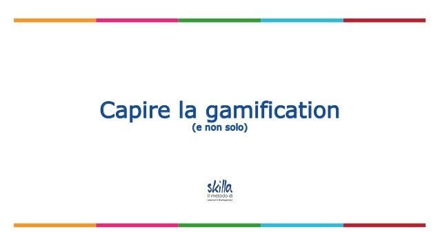 Capire la gamification (e non solo)