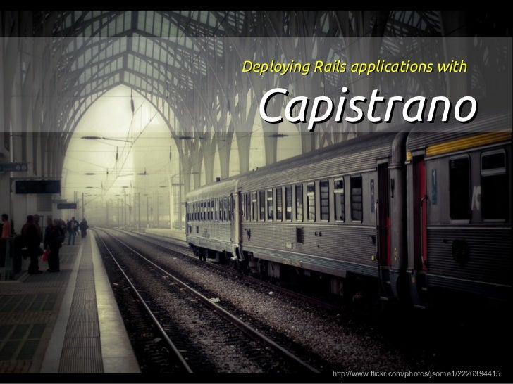 Deploying Rails applications with Capistrano             http://www.flickr.com/photos/jsome1/2226394415