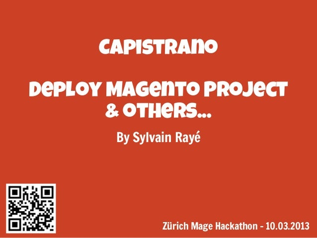 Capistrano Deploy Magento Project & others... By Sylvain Rayé  Zürich Mage Hackathon - 10.03.2013