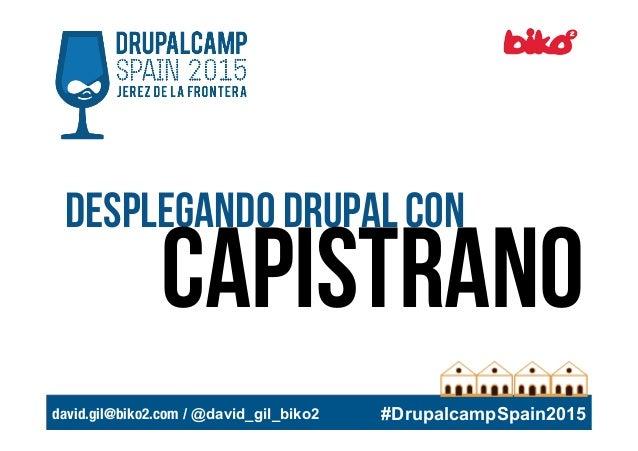 david.gil@biko2.com / @david_gil_biko2  #DrupalcampSpain2015 Desplegando drupal con capistrano