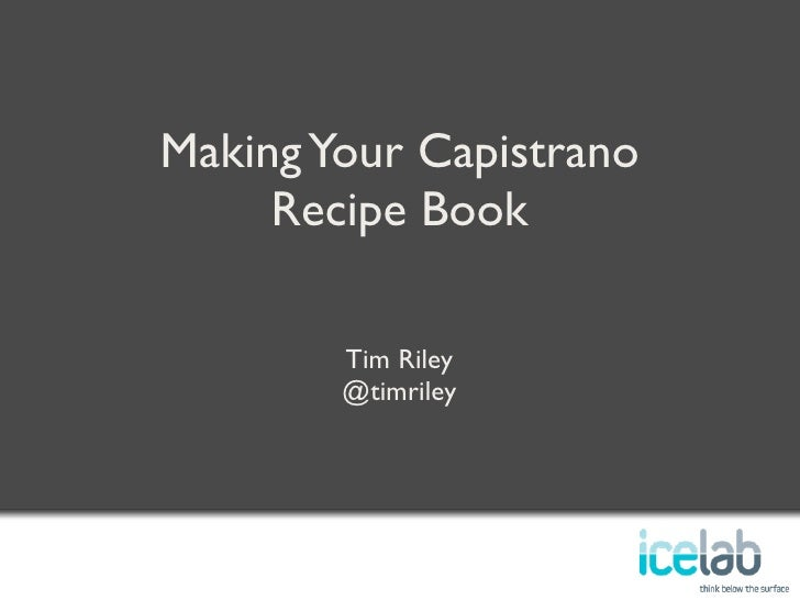 Making Your Capistrano      Recipe Book          Tim Riley         @timriley
