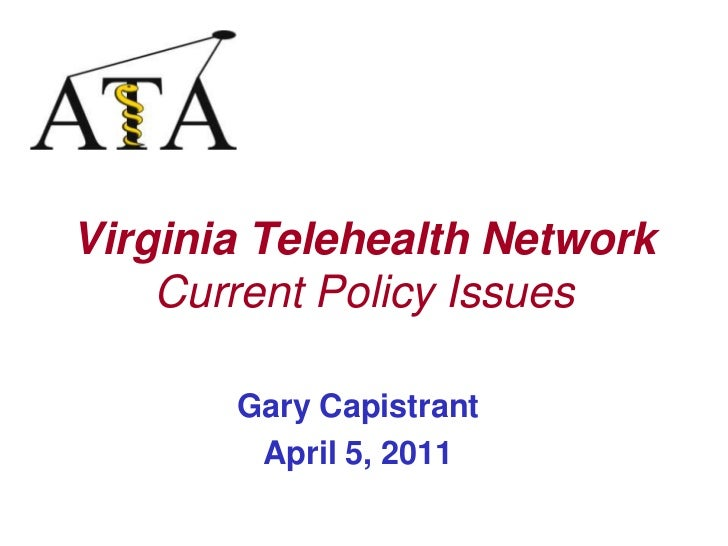 Virginia Telehealth NetworkCurrent Policy Issues<br />Gary Capistrant<br />April 5, 2011 <br />