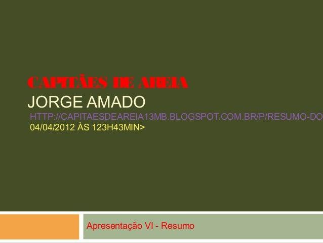 CAPITÃES DE AREIA JORGE AMADO HTTP://CAPITAESDEAREIA13MB.BLOGSPOT.COM.BR/P/RESUMO-DO 04/04/2012 ÀS 123H43MIN> Apresentação...