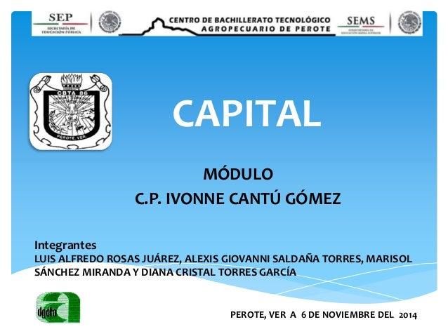 CAPITAL MÓDULO C.P. IVONNE CANTÚ GÓMEZ Integrantes LUIS ALFREDO ROSAS JUÁREZ, ALEXIS GIOVANNI SALDAÑA TORRES, MARISOL SÁNC...