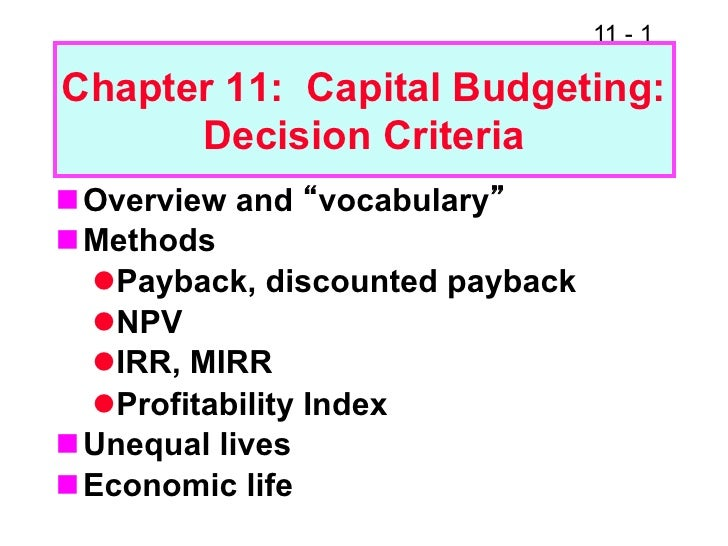 """11 - 1Chapter 11: Capital Budgeting:      Decision CriterianOverview and """"vocabulary""""nMethods   lPayback, discounted..."""