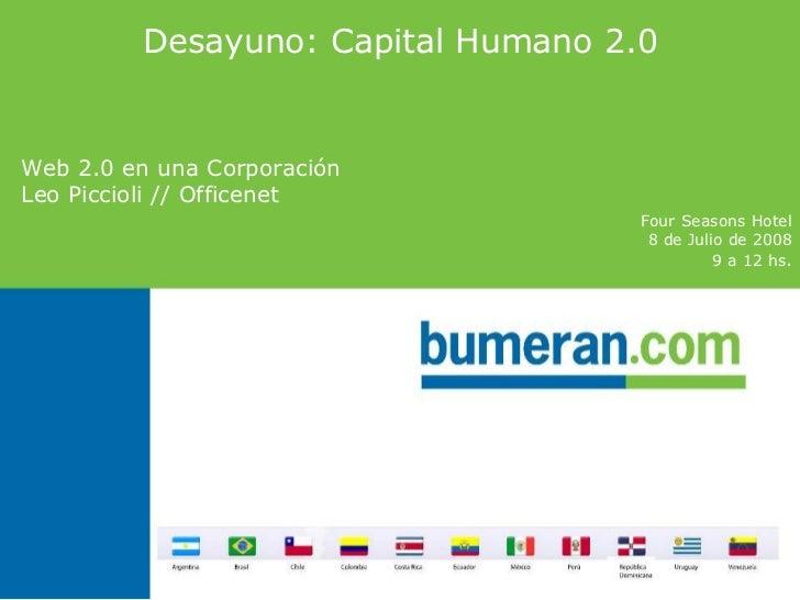 Desayuno: Capital Humano 2.0 Web 2.0 en una Corporación Leo Piccioli // Officenet  Four Seasons Hotel 8 de Julio de 2008 9...