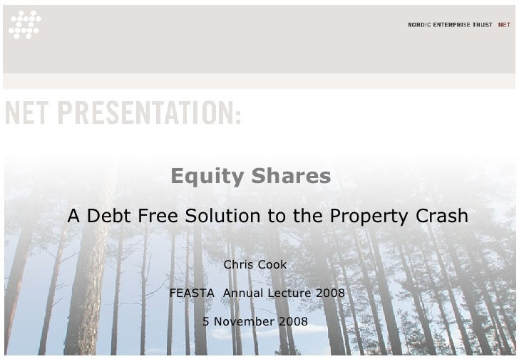 Equity Shares A Debt Free Solution to the Property Crash Chris Cook  FEASTA  Annual Lecture 2008 5 November 2008