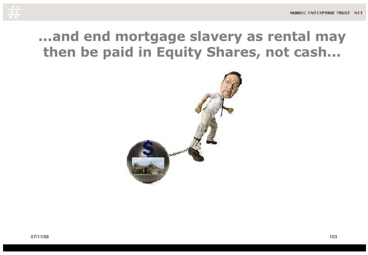 ...and end mortgage slavery as rental may then be paid in Equity Shares, not cash... 06/06/09
