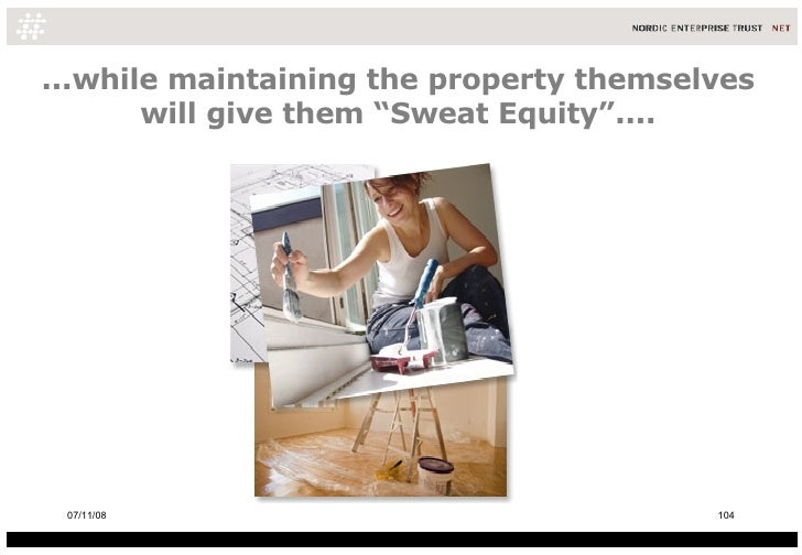 "...while maintaining the property themselves will give them ""Sweat Equity"".... 06/06/09"