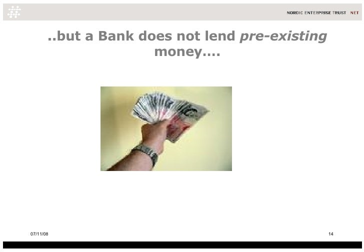 ..but a Bank does not lend  pre-existing  money…. 06/06/09
