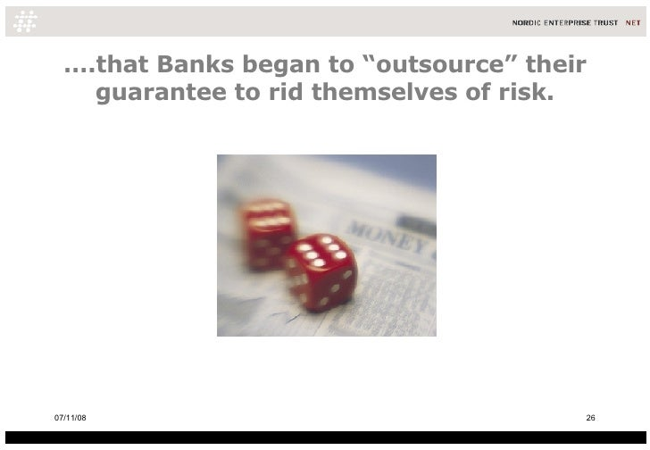"… .that Banks began to ""outsource"" their guarantee to rid themselves of risk. 06/06/09"