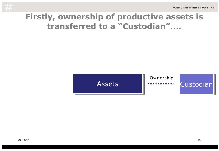 """Firstly, ownership of productive assets is transferred to a """"Custodian"""".... Assets Custodian Ownership 06/06/09"""