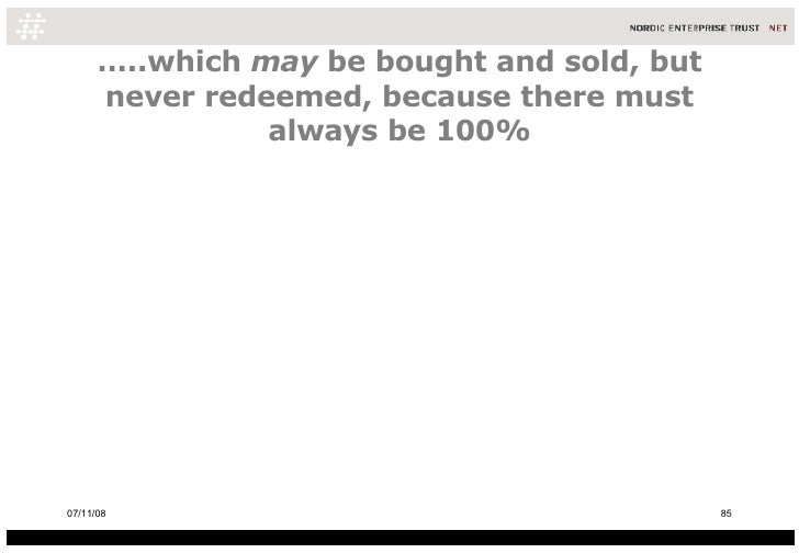 … ..which  may  be bought and sold, but never redeemed, because there must always be 100% 06/06/09