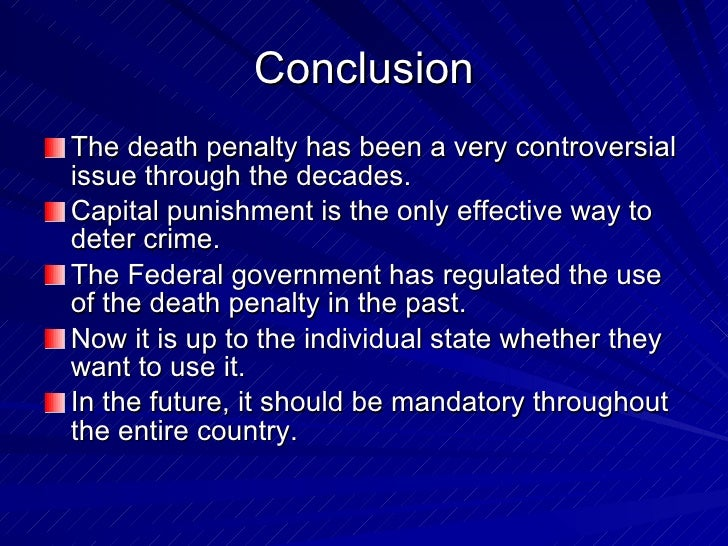 conclusion on capital punishment essay This essay is dedicated to a presentation of facts about capital punishment, without delving into personal opinions in support or opposition approximately, 80 per cent of americans support the death penalty.