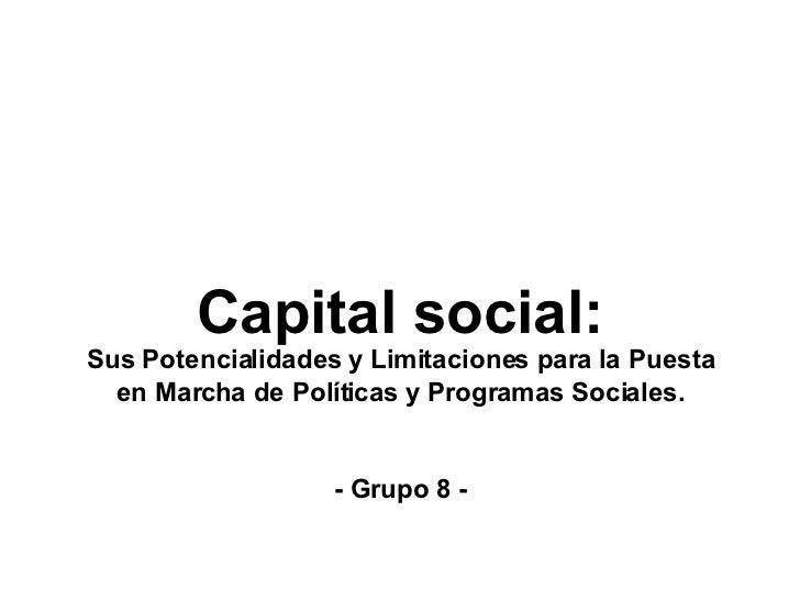 Capital social: Sus Potencialidades y Limitaciones para la Puesta en Marcha de Políticas y Programas Sociales. - Grupo 8 -