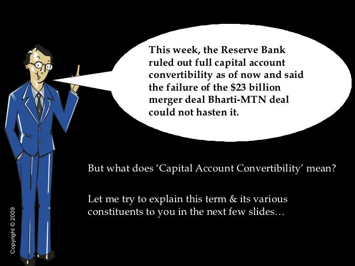 <ul><li>But what does 'Capital Account Convertibility' mean?  </li></ul><ul><li>Let me try to explain this term & its vari...