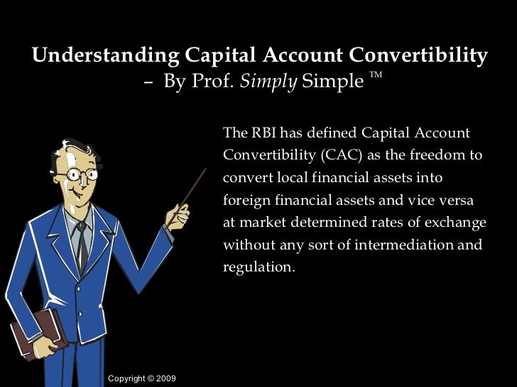 capital account convertibility Capital account transaction means cross border transactions in assets assets  mean : stocks, bonds (or other debt instruments), property, or mixture of these.